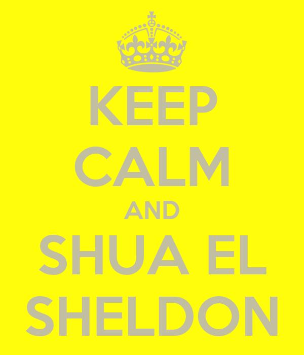 KEEP CALM AND SHUA EL SHELDON