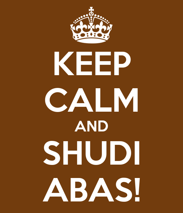 KEEP CALM AND SHUDI ABAS!