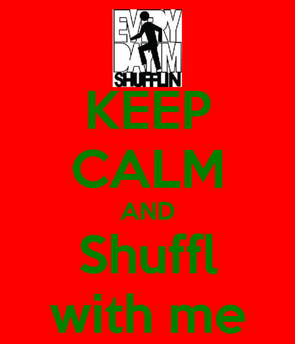 KEEP CALM AND Shuffl with me