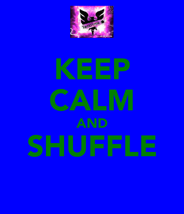 KEEP CALM AND SHUFFLE