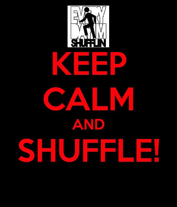 KEEP CALM AND SHUFFLE!