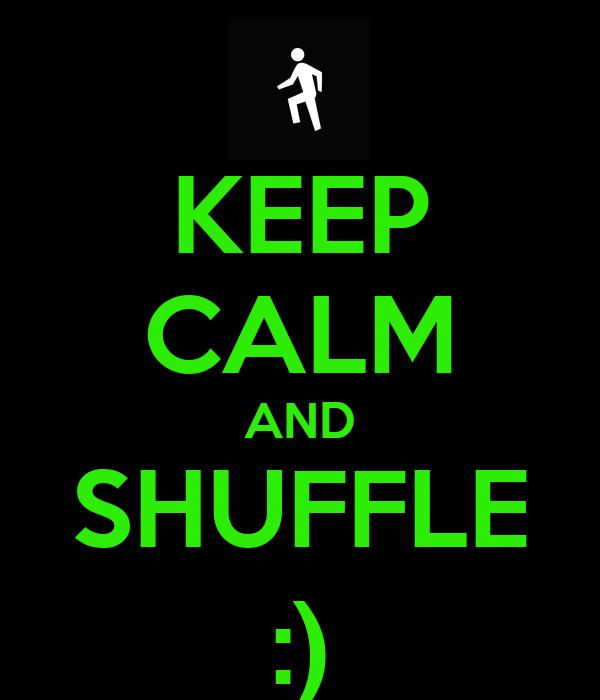 KEEP CALM AND SHUFFLE :)