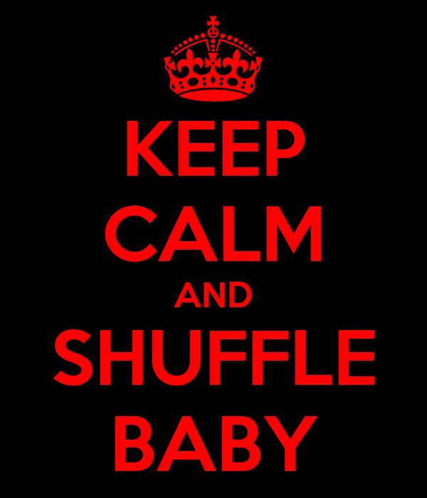 KEEP CALM AND SHUFFLE BABY
