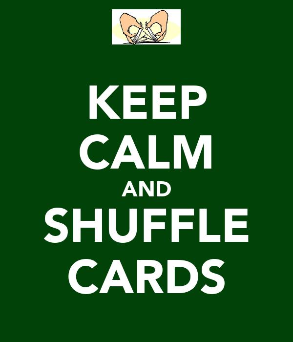 KEEP CALM AND SHUFFLE CARDS