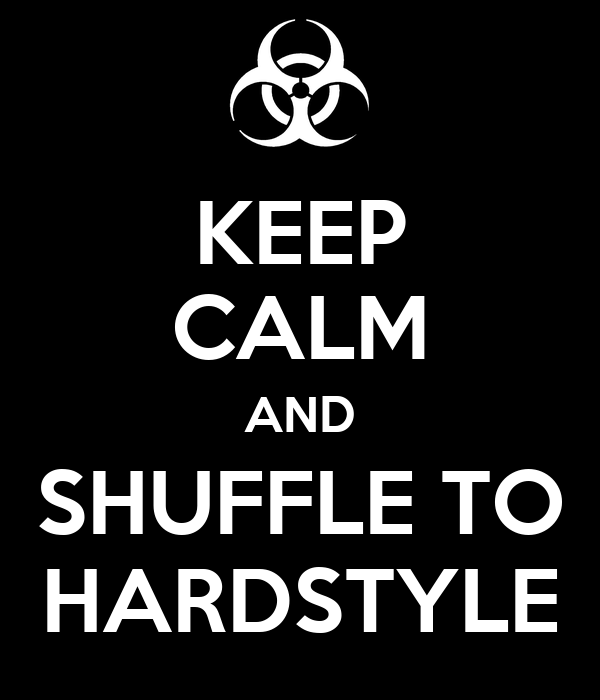 KEEP CALM AND SHUFFLE TO HARDSTYLE