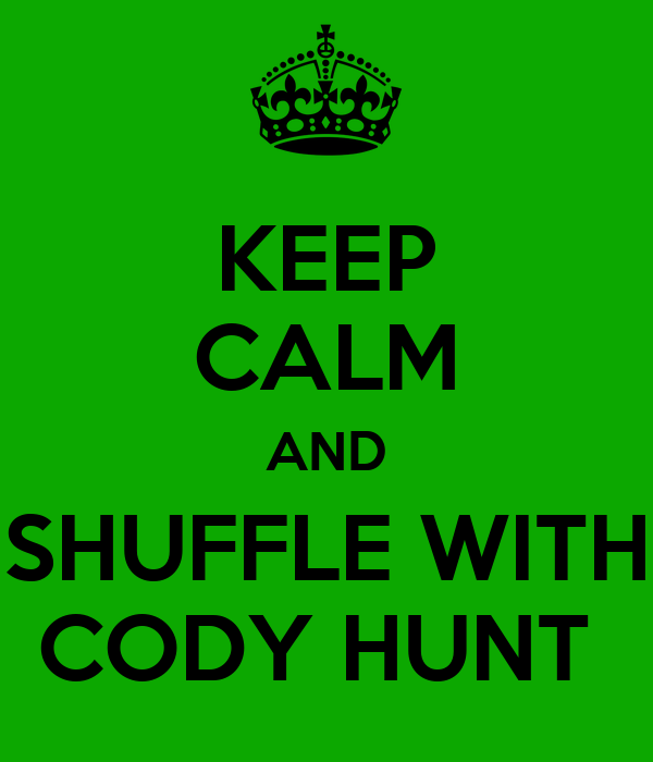 KEEP CALM AND SHUFFLE WITH CODY HUNT