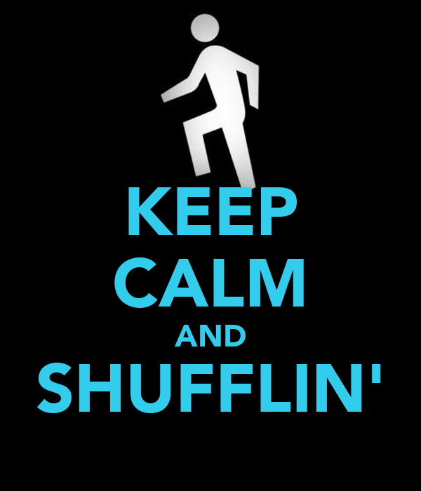 KEEP CALM AND SHUFFLIN'
