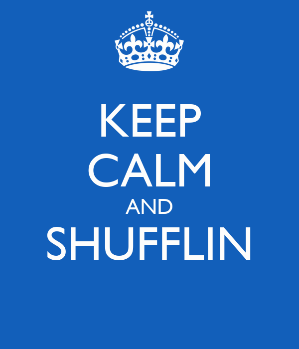 KEEP CALM AND SHUFFLIN