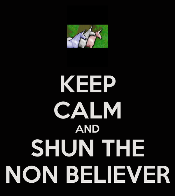 KEEP CALM AND SHUN THE NON BELIEVER