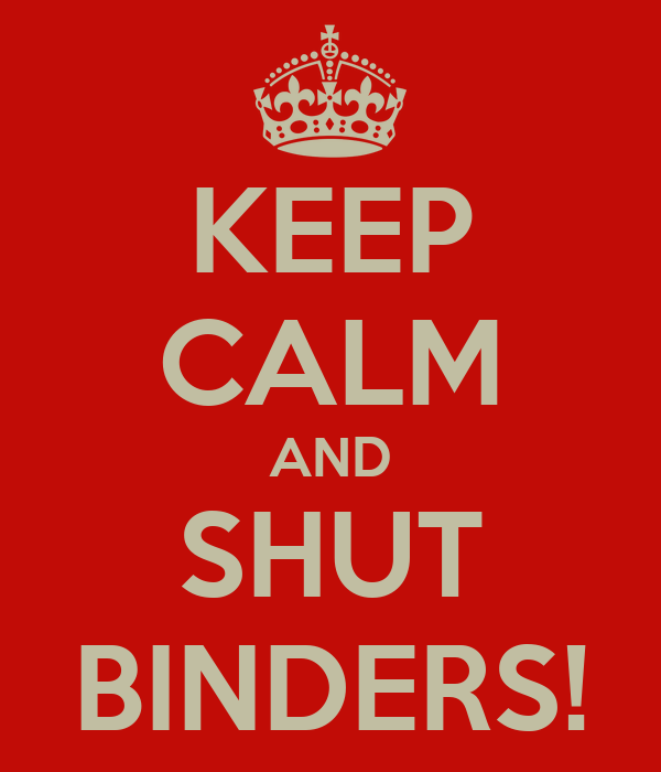 KEEP CALM AND SHUT BINDERS!