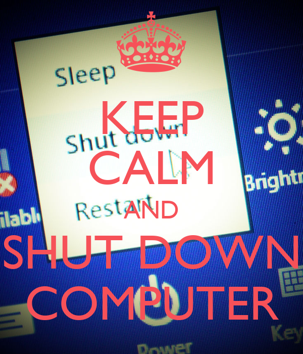 KEEP CALM AND SHUT DOWN COMPUTER