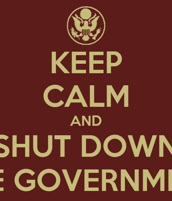 KEEP CALM AND SHUT DOWN THE GOVERNMENT