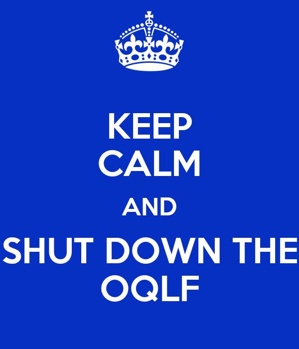 KEEP CALM AND SHUT DOWN THE OQLF