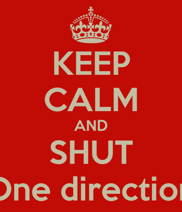 KEEP CALM AND SHUT One direction
