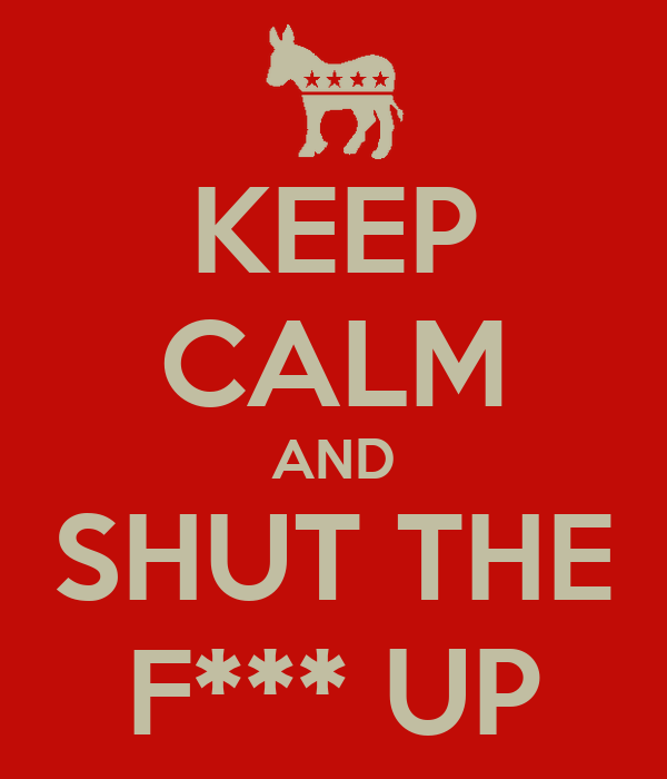 KEEP CALM AND SHUT THE F*** UP