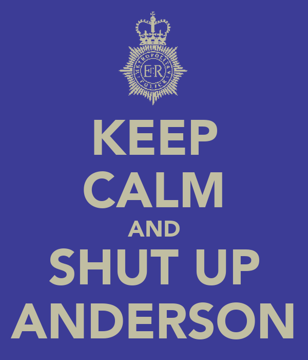 KEEP CALM AND SHUT UP ANDERSON