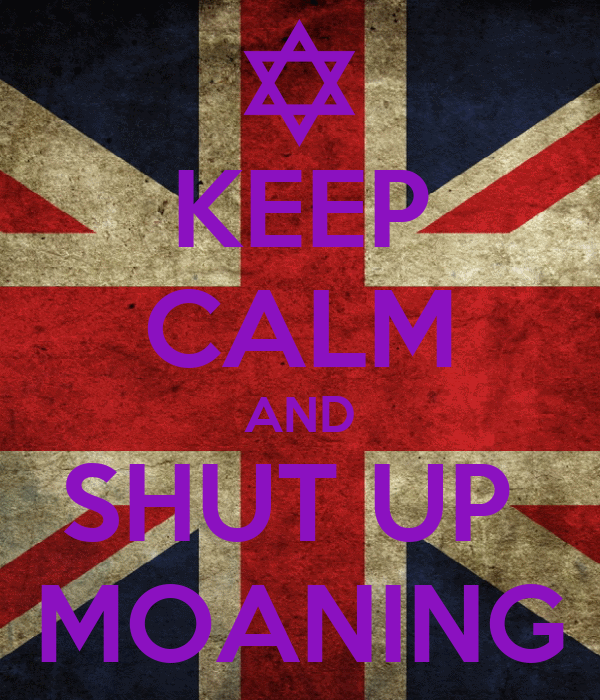 KEEP CALM AND SHUT UP  MOANING
