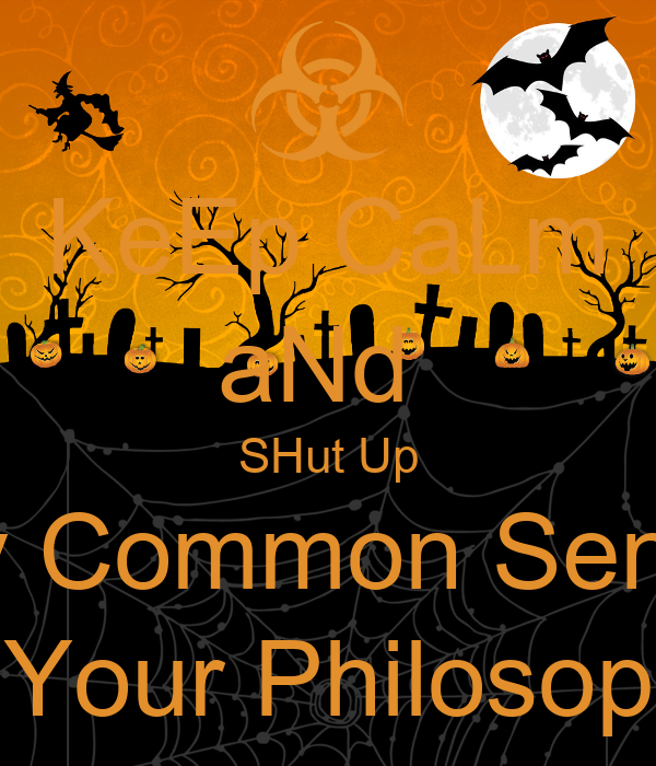KeEp CaLm aNd  SHut Up My Common Sense Is Your Philosophy