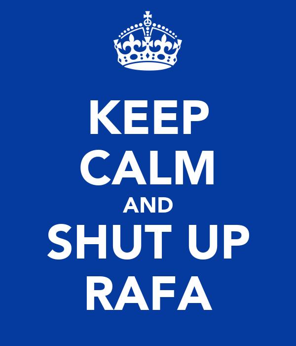 KEEP CALM AND SHUT UP RAFA