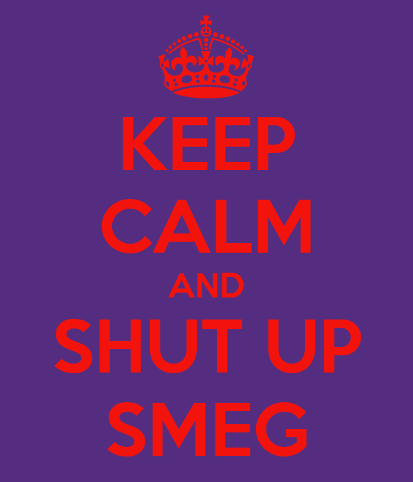 KEEP CALM AND SHUT UP SMEG