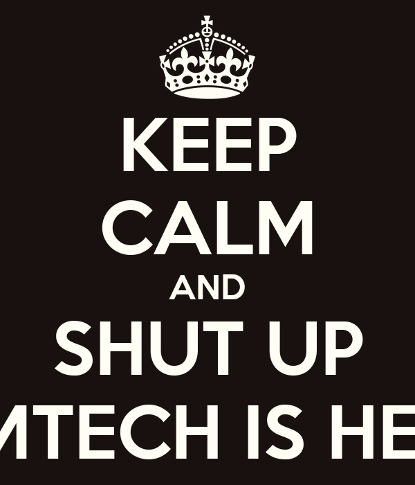 KEEP CALM AND SHUT UP TIMTECH IS HERE