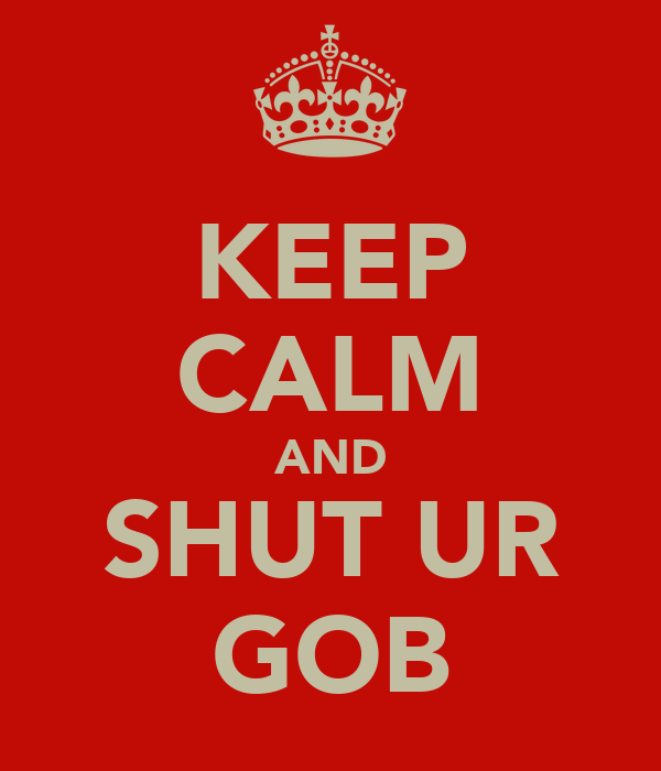KEEP CALM AND SHUT UR GOB