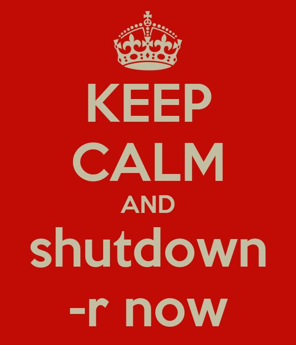 KEEP CALM AND shutdown -r now