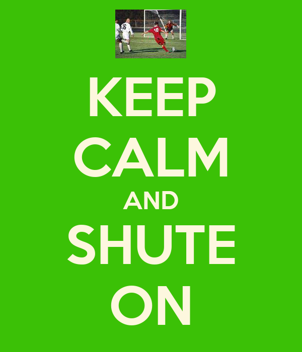 KEEP CALM AND SHUTE ON