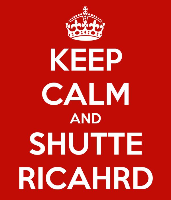 KEEP CALM AND SHUTTE RICAHRD