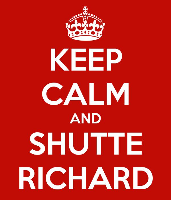 KEEP CALM AND SHUTTE RICHARD