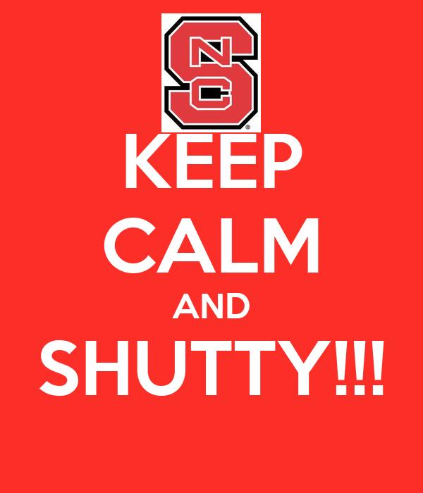 KEEP CALM AND SHUTTY!!!