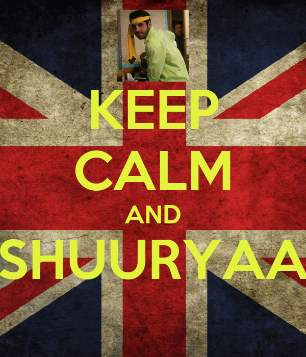 KEEP CALM AND SHUURYAA