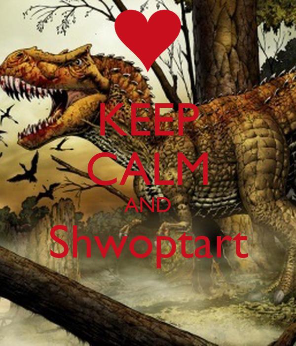 KEEP CALM AND Shwoptart