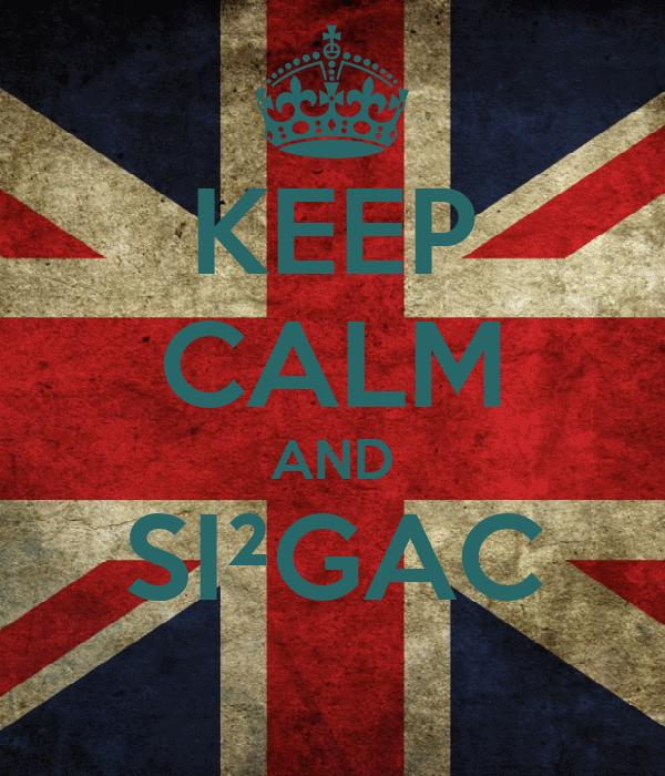 KEEP CALM AND SI²GAC