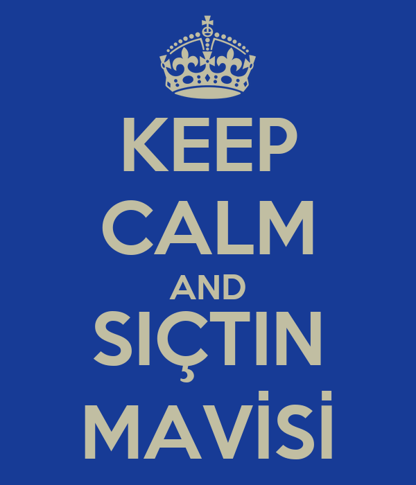 KEEP CALM AND SIÇTIN MAVİSİ
