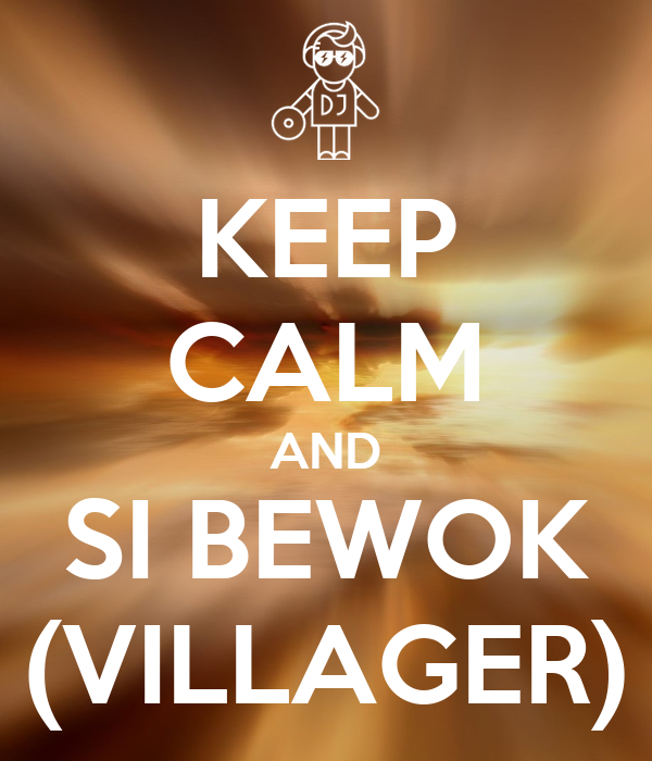 KEEP CALM AND SI BEWOK (VILLAGER)