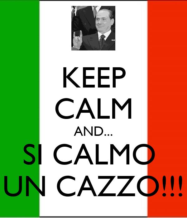 KEEP CALM AND... SI CALMO  UN CAZZO!!!