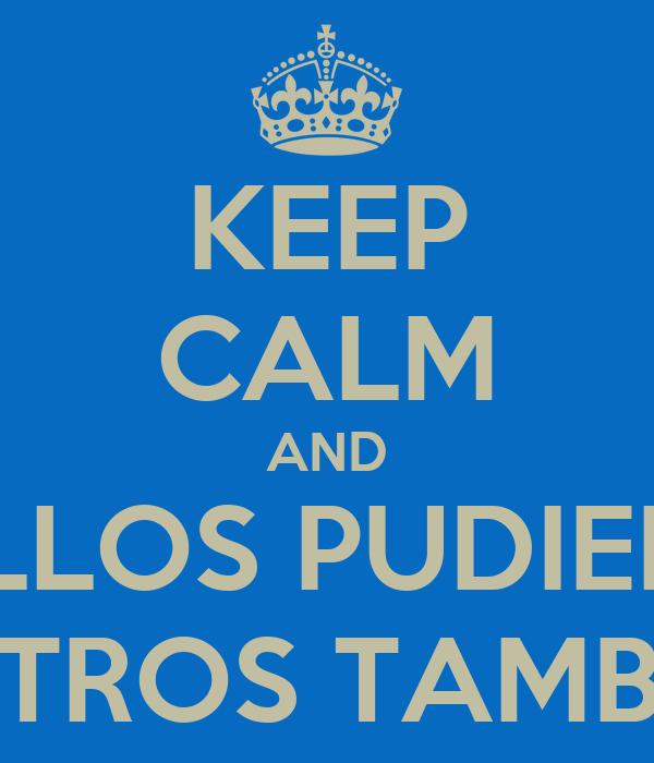 KEEP CALM AND SI ELLOS PUDIERON NOSOTROS TAMBIÉN...!!!