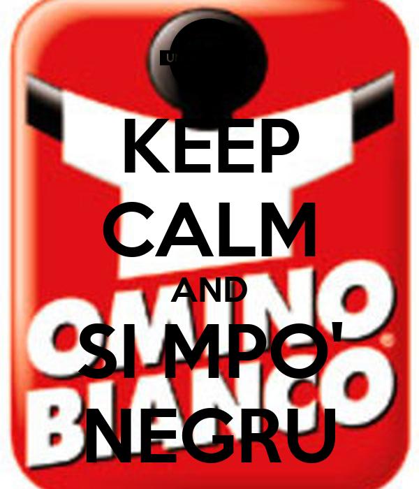 KEEP CALM AND SI MPO' NEGRU