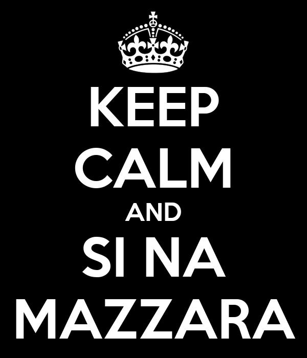 KEEP CALM AND SI NA MAZZARA