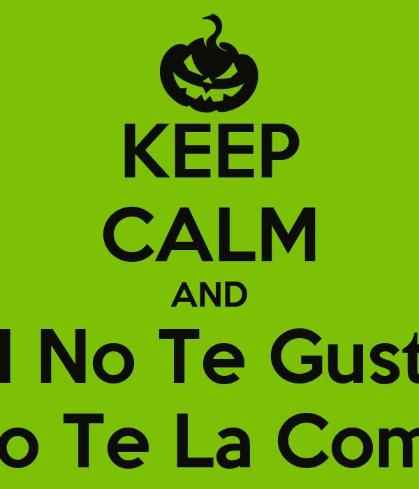 KEEP CALM AND SI No Te Gusta No Te La Coma