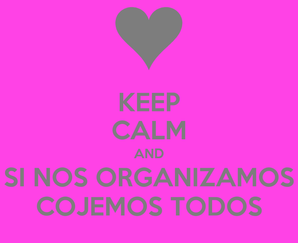 KEEP CALM AND SI NOS ORGANIZAMOS COJEMOS TODOS
