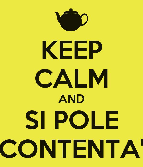 KEEP CALM AND SI POLE CONTENTA'