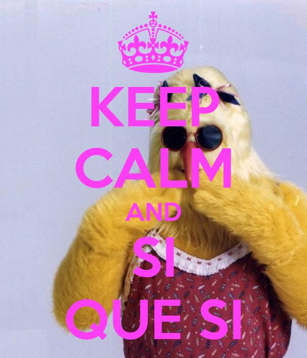 keep calm and si que si poster karinazapiengallegos