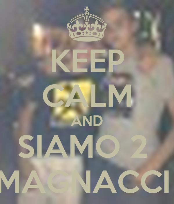 KEEP CALM AND SIAMO 2  MAGNACCI