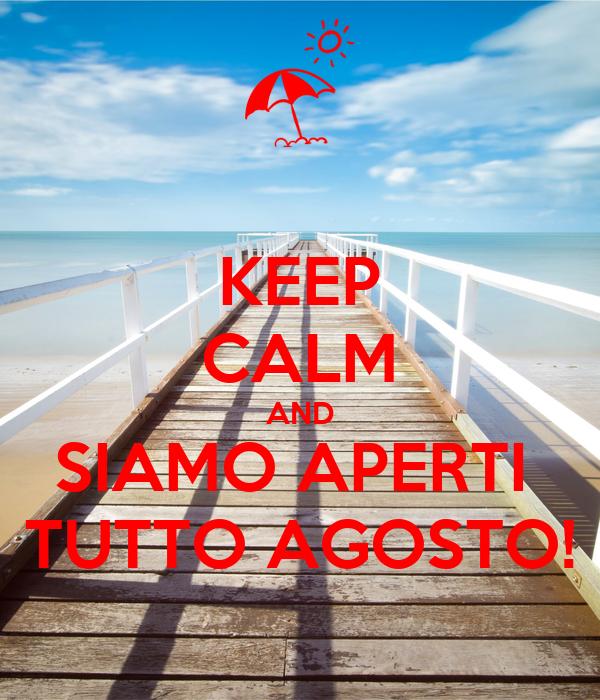 KEEP CALM AND SIAMO APERTI  TUTTO AGOSTO!