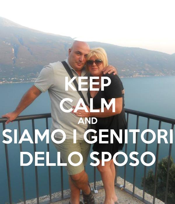 KEEP CALM AND SIAMO I GENITORI DELLO SPOSO