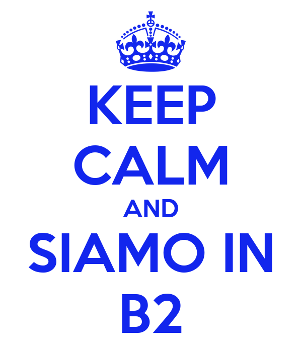 KEEP CALM AND SIAMO IN B2