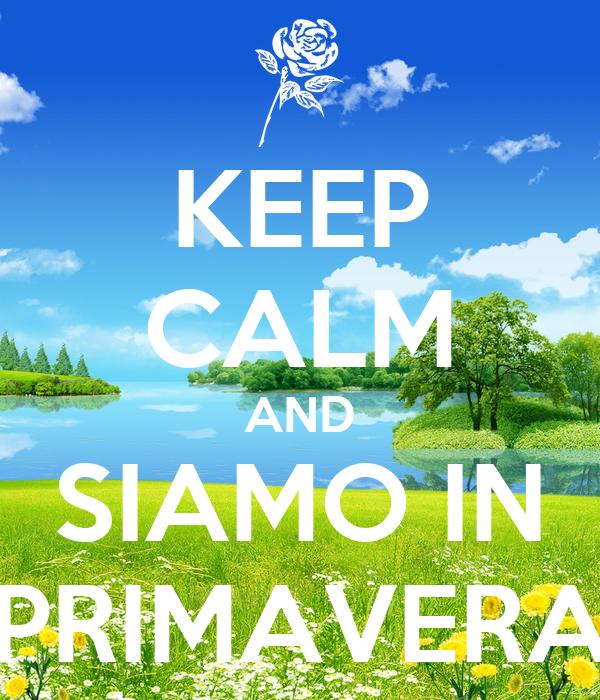 KEEP CALM AND SIAMO IN PRIMAVERA