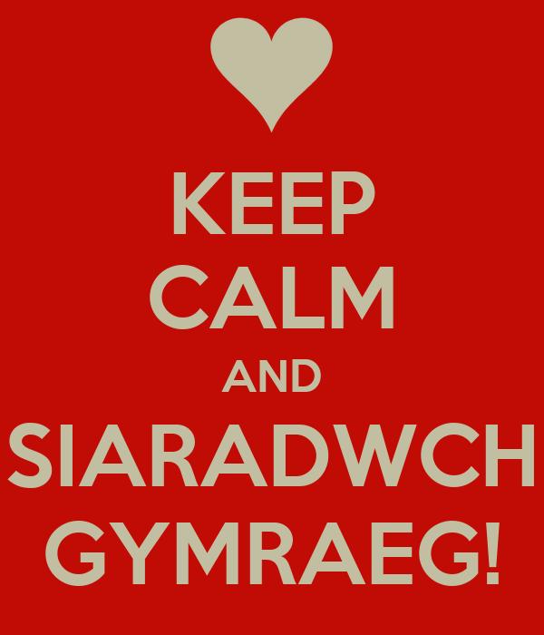 KEEP CALM AND SIARADWCH GYMRAEG!